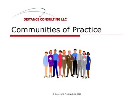 Communities of Practice © Copyright Fred Nickols 2010.