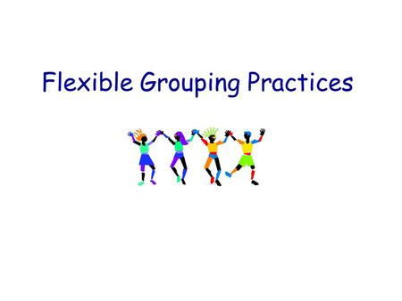 Flexible Grouping Practices