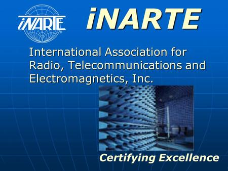 INARTE International Association for Radio, Telecommunications and Electromagnetics, Inc. Click to show NARTE's name and slogan. General Greeting Certifying.