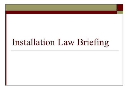 Installation Law Briefing