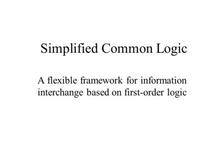 Simplified Common Logic A flexible framework for information interchange based on first-order logic.