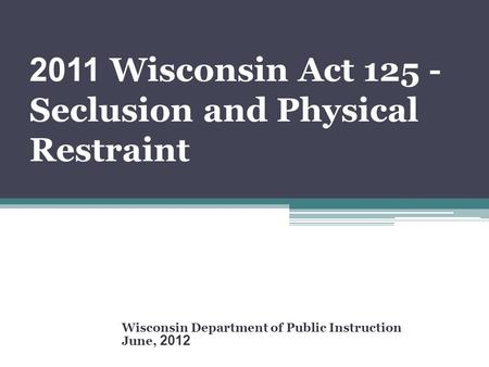 2011 Wisconsin Act Seclusion and Physical Restraint