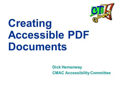 Creating Accessible PDF Documents Dick Hemenway CMAC Accessibility Committee.
