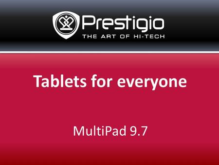 MultiPad 9.7. Advanced Hardware Popular OS Android Dozens of Preinstalled Applications Light, Slim and Stylish Design Award-winning price performance.