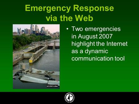 Emergency Response via the Web Two emergencies in August 2007 highlight the Internet as a dynamic communication tool.