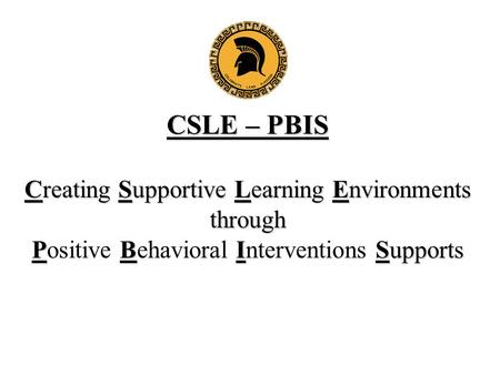 CSLE – PBIS Creating Supportive Learning Environments through