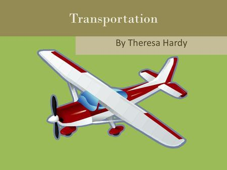 By Theresa Hardy Transportation. Today my class is learning about transportation.