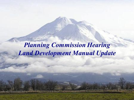 Siskiyou County Land Development Manual 2006 Update Planning Commission Hearing Land Development Manual Update.