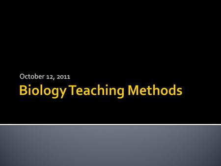 October 12, 2011. A Look at Pedagogical Content Knowledge Overview Curriculum: Biology Content Pre-Assessment using CPS Reflection Instruction: What do.