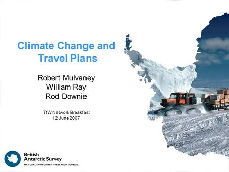 Climate Change and Travel Plans Robert Mulvaney William Ray Rod Downie TfW Network Breakfast 12 June 2007.