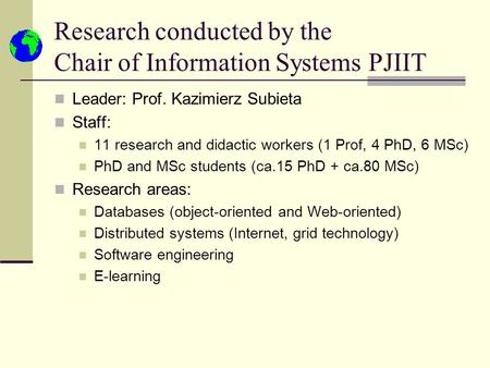 Research conducted by the Chair of Information Systems PJIIT Leader: Prof. Kazimierz Subieta Staff: 11 research and didactic workers (1 Prof, 4 PhD, 6.