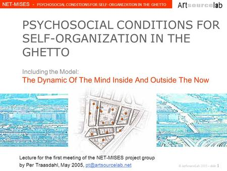 © ArtSourceLab 2005 – slide 1 NET-MISES - PSYCHOSOCIAL CONDITIONS FOR SELF-ORGANIZATION IN THE GHETTO PSYCHOSOCIAL CONDITIONS FOR SELF-ORGANIZATION IN.