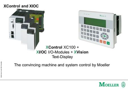 Schutzvermerk nach DIN 34 beachten XControl XC100 + XI/OC I/O-Modules + XVision Text-Display The convincing machine and system control by Moeller XControl.