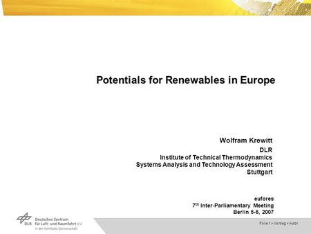 Dokumentname > 23.11.2004 Folie 1 > Vortrag > Autor Potentials for Renewables in Europe Wolfram Krewitt DLR Institute of Technical Thermodynamics Systems.