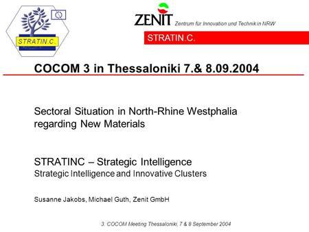 Zentrum für Innovation und Technik in NRW 3. COCOM Meeting Thessaloniki, 7 & 8 September 2004 STRATINC – Strategic Intelligence Strategic Intelligence.