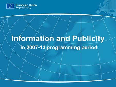 1 Information and Publicity in 2007-13 programming period.