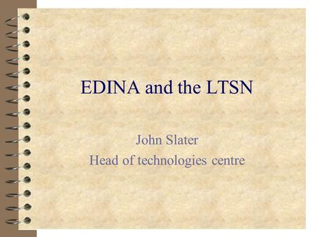 EDINA and the LTSN John Slater Head of technologies centre.