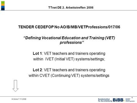 ® H.Gross 7.11.2006 TTnet DE 2. Arbeitstreffen 2006 TENDER CEDEFOP No AO/B/MB/VETProfessions/017/06 Defining Vocational Education and Training (VET) professions.