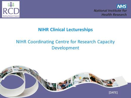 NIHR Coordinating Centre for Research Capacity Development www.nccrcd.nhs.uk NIHR Clinical Lectureships NIHR Coordinating Centre for Research Capacity.