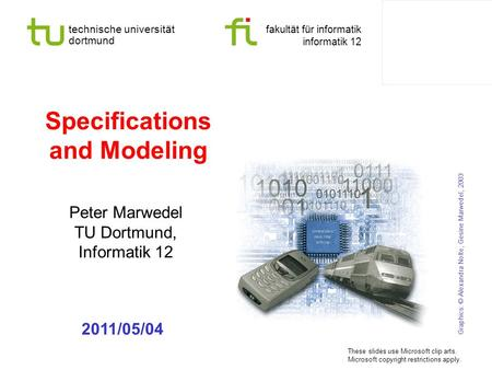 Technische universität dortmund fakultät für informatik informatik 12 Specifications and Modeling Peter Marwedel TU Dortmund, Informatik 12 Graphics: ©