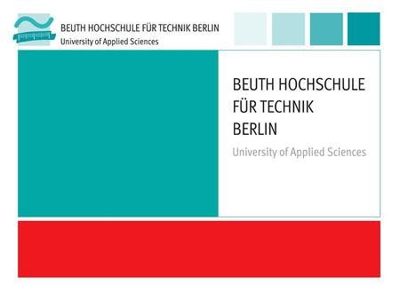 Study future – at the Beuth University Berlin! Beuth Hochschule für Technik Berlin – University of Applied Sciences 2.