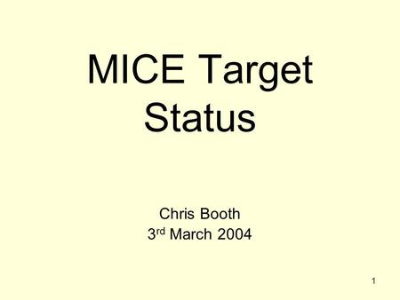 1 MICE Target Status Chris Booth 3 rd March 2004.