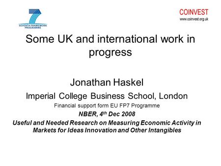 Some UK and international work in progress Jonathan Haskel Imperial College Business School, London Financial support form EU FP7 Programme NBER, 4 th.