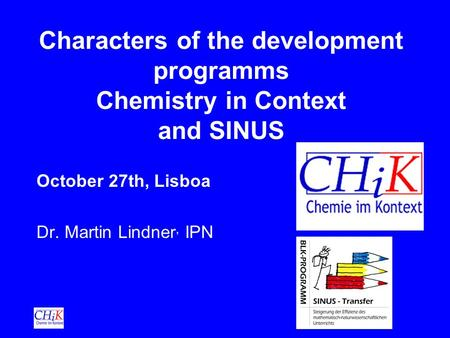 Characters of the development programms Chemistry in Context and SINUS October 27th, Lisboa Dr. Martin Lindner, IPN.
