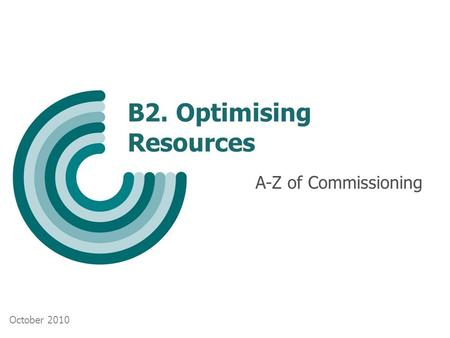 B2. Optimising Resources A-Z of Commissioning October 2010.