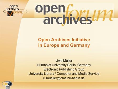 IST- 2001-320015 Open Archives Initiative in Europe and Germany Uwe Müller Humboldt University Berlin, Germany Electronic Publishing Group University Library.