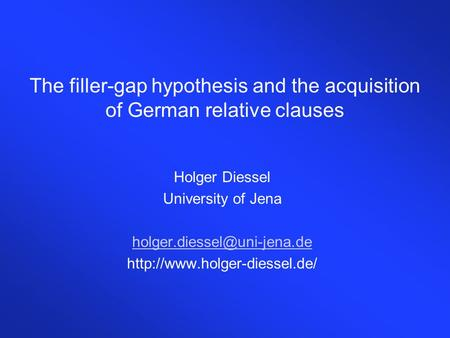 The filler-gap hypothesis and the acquisition of German relative clauses Holger Diessel University of Jena