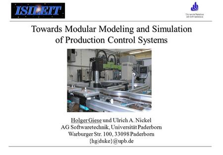 Universität Paderborn AG Softwaretechnik Towards Modular Modeling and Simulation of Production Control Systems Holger Giese und Ulrich A. Nickel AG Softwaretechnik,