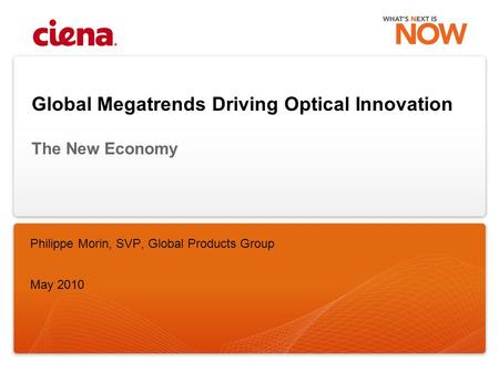 Global Megatrends Driving Optical Innovation The New Economy Philippe Morin, SVP, Global Products Group May 2010.