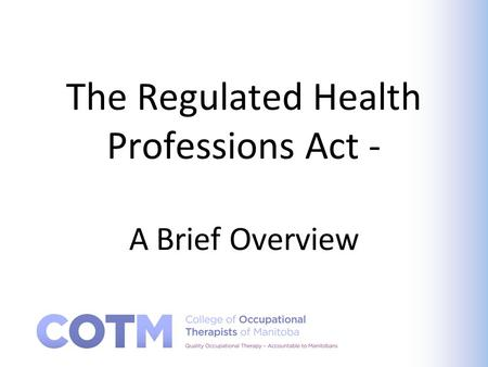 The Regulated Health Professions Act - A Brief Overview.