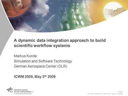 ICWM2009 > Arne Bachmann > Markus Kunde > Markus Litz > 05.05.2009 Slide 1 A dynamic data integration approach to build scientific workflow systems Markus.