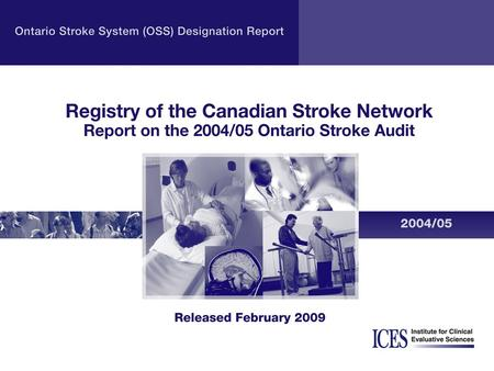 Source Kapral MK, Hall RE, Silver FL, Robertson AC, Fang J. Registry of the Canadian Stroke Network. Report on the 2004/05 Ontario Stroke Audit. Toronto: