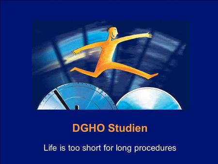 DGHO Studien Life is too short for long procedures.