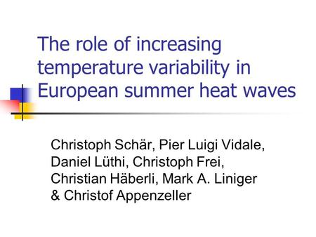 The role of increasing temperature variability in European summer heat waves Christoph Schär, Pier Luigi Vidale, Daniel Lüthi, Christoph Frei, Christian.