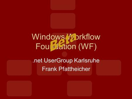 Windows Workflow Foundation (WF).net UserGroup Karlsruhe Frank Pfattheicher.