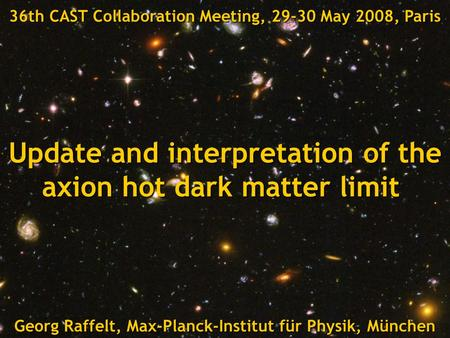 Georg Raffelt, Max-Planck-Institut für Physik, München, Germany CAST Collaboration Meeting, 29-30 May 2008, Paris, FranceTitle Georg Raffelt, Max-Planck-Institut.