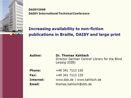 Increasing availability to non-fiction publications in Braille, DAISY and large print DAISY2009 DAISY International Technical Conference Author: Dr. Thomas.