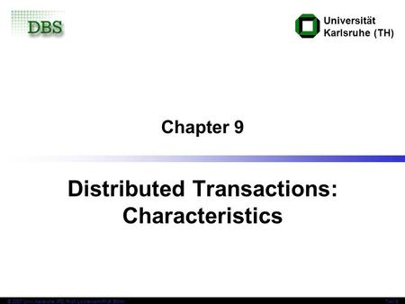 Universität Karlsruhe (TH) © 2007 Univ,Karlsruhe, IPD, Prof. Lockemann/Prof. BöhmTAV 9 Chapter 9 Distributed Transactions: Characteristics.