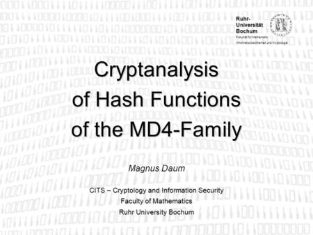 Ruhr- Universität Bochum Fakultät für Mathematik Informationssicherheit und Kryptologie Cryptanalysis of Hash Functions of the MD4-Family CITS – Cryptology.