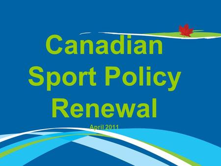 Canadian Sport Policy Renewal April 2011. 2 2 CSP Renewal Process To ensure orderly transition from the current Canadian Sport Policy to its successor.