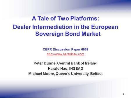 1 A Tale of Two Platforms: Dealer Intermediation in the European Sovereign Bond Market CEPR Discussion Paper 6969  Peter Dunne,