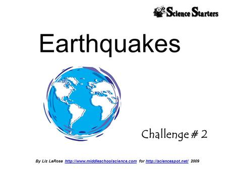 By Liz LaRosa  for  2009http://www.middleschoolscience.comhttp://sciencespot.net/ Earthquakes.