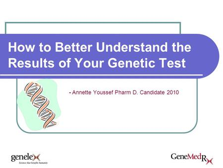 How to Better Understand the Results of Your Genetic Test - Annette Youssef Pharm D. Candidate 2010.