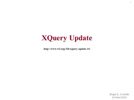 1 Roger L. Costello 16 June 2010 XQuery Update