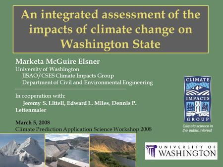 An integrated assessment of the impacts of climate change on Washington State Marketa McGuire Elsner University of Washington JISAO/CSES Climate Impacts.