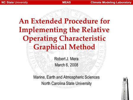 Climate Modeling LaboratoryMEASNC State University An Extended Procedure for Implementing the Relative Operating Characteristic Graphical Method Robert.
